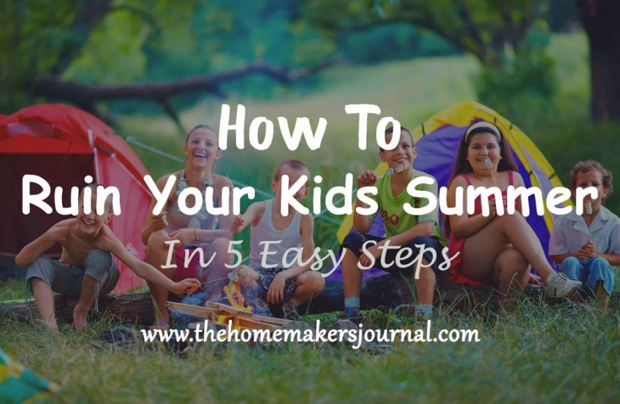 How to Ruin Your Kids Summer in 5 Easy Steps