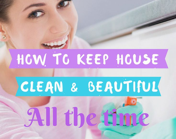 How To Keep Your House Clean And Beautiful All The Time